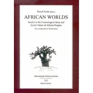 African Worlds : Studies in the Cosmological Ideas and Social Values of African Peoples