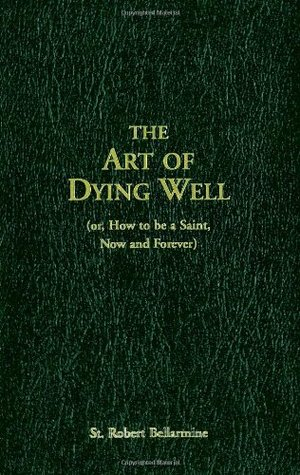 Art of Dying Well: (Or, How to Be a Saint, Now and Forever), The