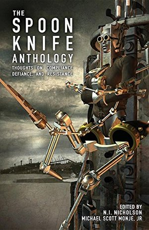 Spoon Knife Anthology: Thoughts on Defiance, Compliance, and Resistance, The