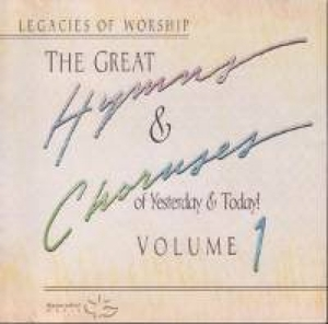 Great Hymns & Choruses Of Yesterday & Today! Volume 1, The