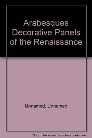 Arabesques: Decorative Panels of the Renaissance (Encyclopedia of Ornament)