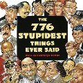 776 Stupidest Things Ever Said, The