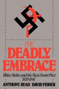 Deadly Embrace: Hitler, Stalin and the Nazi-Soviet Pact, 1939-1941, The
