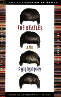Beatles and Philosophy: Nothing You Can Think that Can't Be Thunk (Popular Culture and Philosophy), The