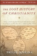 Lost History of Christianity: The Thousand-Year Golden Age of the Church in the Middle East, Africa, and Asia--and How It Died, The