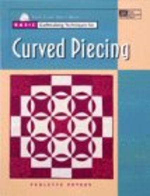 Basic Quiltmaking Techniques for Curved Piecing