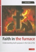 Faith in the Furnace: Understanding Gods purpose in the trials of life