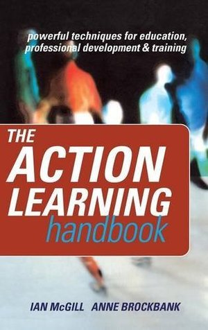 Action Learning Handbook: Powerful Techniques for Education, Professional Development and Training, The