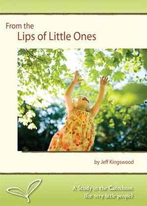 From the Lips of Little Ones: A Study in the Catechism (for Very Little People) - 238 KIN