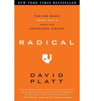 Radical: Taking Back Your Faith from the American Dream [ RADICAL: TAKING BACK YOUR FAITH FROM THE AMERICAN DREAM ] Platt, David ( Author ) Paperback May-04-10