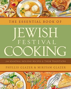 Essential Book of Jewish Festival Cooking: 200 Seasonal Holiday Recipes and Their Traditions, The