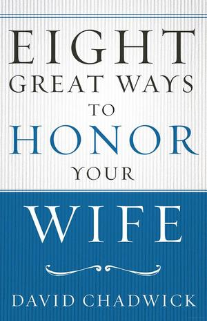 Eight Great Ways to Honor Your Wife (3 Books Available)