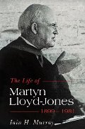 Life of Martyn Lloyd-Jones - 1899-1981, The