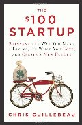 $100 Startup: Reinvent the Way You Make a Living, Do What You Love, and Create a New Future, The