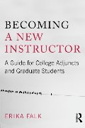 Becoming a New Instructor: A Guide for College Adjuncts and Graduate Students