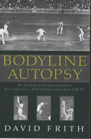 Bodyline Autopsy: The Full Story of the Most Sensational Test Cricket Series - England v Australia 1932-3