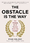 Obstacle Is the Way: The Timeless Art of Turning Trials into Triumph, The