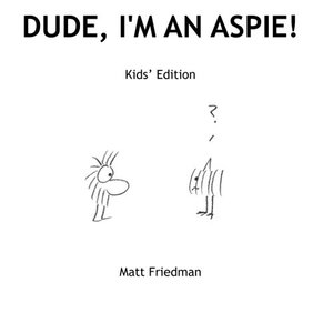 Dude, I'm An Aspie! Kids' Edition