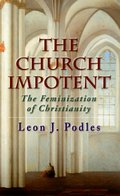 Church Impotent: The Feminization of Christianity, The