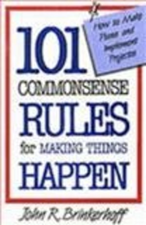 101 Commonsense Rules for Making Things Happen: How to Make Plans and Implement Projects