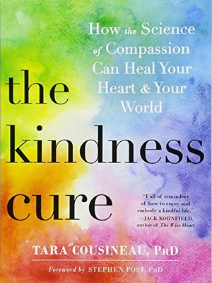 Kindness Cure: How the Science of Compassion Can Heal Your Heart and Your World, The