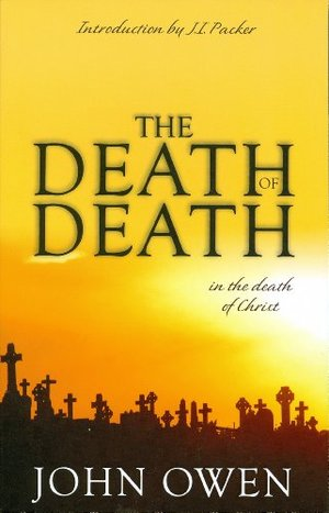 Death of Death in the Death of Christ: A Treatise in Which the Whole Controversy about Universal Redemption is Fully Discussed, The