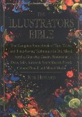 Illustrator's Bible: The Complete Sourcebook of Tips, Tricks and Time-Saving Techniques in Oil, Alkyd, Acrylic, Gouache, Casein, Watercolor, Dyes, ... Pastel, Colored Pencil and Mixed Media, The