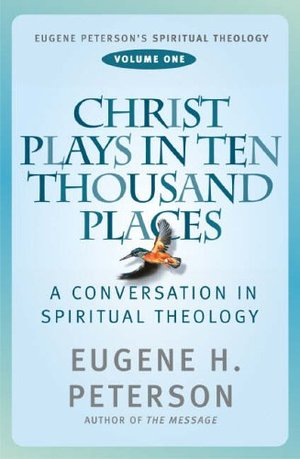 Christ Plays in Ten Thousand Places (Eugene Peterson's Spiritual Theology)