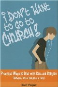 I Don't Want to Go to Church: Practical Ways to Deal With Kids And Religion (Whether You're Religious or Not!)