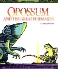 Opossum and the Great Firemaker : A Mexican Legend