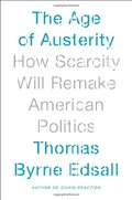 Age of Austerity: How Scarcity Will Remake American Politics, The