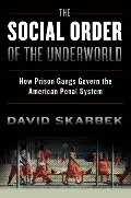 Social Order of the Underworld: How Prison Gangs Govern the American Penal System, The