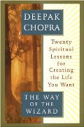 Way of the Wizard: Twenty Spiritual Lessons for Creating the Life You Want, The