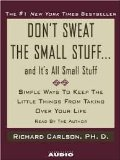 Don't Sweat the Small Stuff-and It's All Small Stuff: Simple Ways to Keep the Litt