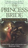 Princess Bride: S Morgenstern's Classic Tale of True Love and High Adventure, The