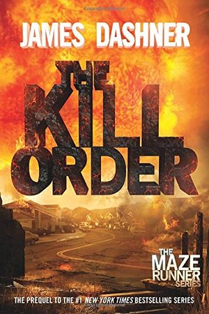 Kill Order (Maze Runner Prequel) (Maze Runner Trilogy), The