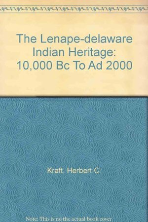 Lenape-Delaware Indian Heritage, 10,000 BC to AD 2000, The