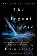 Elegant Universe: Superstrings, Hidden Dimensions, and the Quest for the Ultimate Theory, The