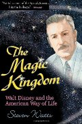 Magic Kingdom: Walt Disney and the American Way of Life, The