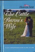 Cattle Baron's Wife: The Cattle Baron's Wife/Myles from Anywhere/Logan's Lady/An Unmasked Heart (Heaven Sent), The