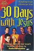 30 Days With Jesus 30 Readings From The 4 Gospels: A Challenge To Get Extreme For Jesus