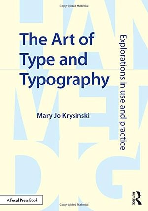 Art of Type and Typography Explorations in Use and Practice, The
