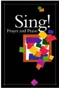 Sing! Prayer and Praise: A New Praise and Worship Music Song Book for Pastors, Musicians and Worship Leaders