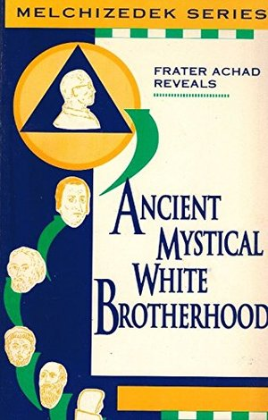 Ancient Mystical White Brotherhood (Malchizedek Series)