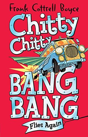 Chitty Chitty Bang Bang Flies Again!. by Frank Cottrell Boyce