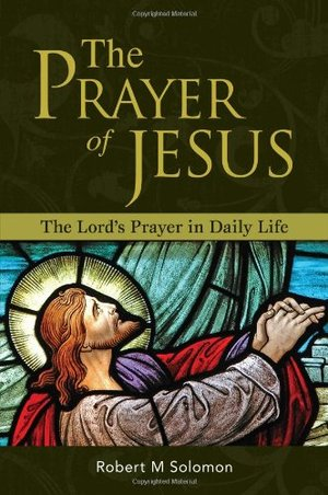 Prayer of Jesus - The Lord's Prayer in Daily Life, The