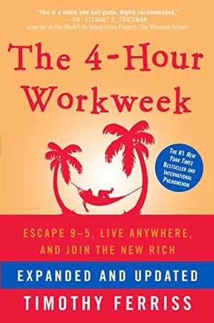 4-Hour Workweek: Escape 9-5, Live Anywhere, and Join the New Rich (Expanded and Updated), The