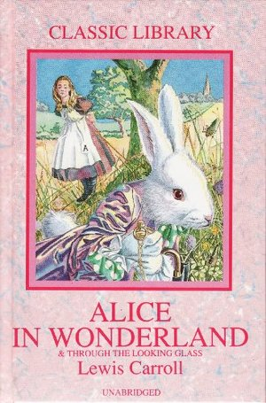 Alice in Wonderland and Through the Looking Glass and What Alice Found There