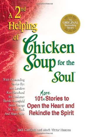 2nd Helping of Chicken Soup for the Soul: 101 More Stories to Open the Heart and Rekindle the Spirit, A
