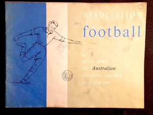 Association Football - a guide book for Australian teachers, coaches and players